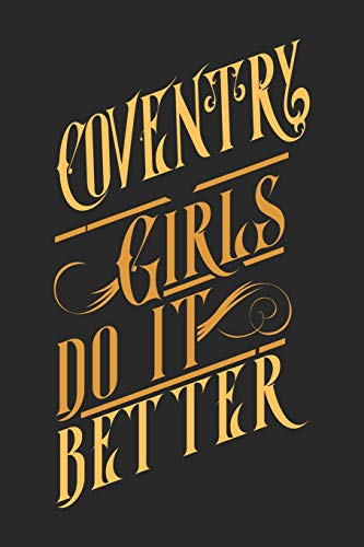 Coventry Girls Do It Better: Coventry Notebook | Coventry Vacation Journal | Diary I Logbook | 110 Blank White Paper Pages | Coventry Notizbuch | Coventry Buch 6 x 9