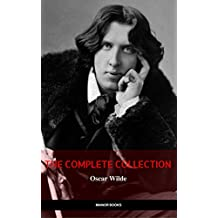 Oscar Wilde: The Complete Collection (The Greatest Writers of All Time) (English Edition)
