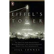 Eiffel's Tower: The Thrilling Story Behind Paris's Beloved Monument and the Extraordinary World's Fair That Introduced It by Jill Jonnes (2010-04-27)