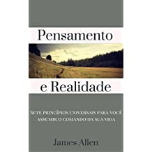 Pensamento e Realidade: Sete princípios universais para você assumir o comando da sua vida (Portuguese Edition)