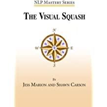 The Visual Squash: An NLP Tool for Radical Change (NLP Mastery) by Jess Marion (2014-03-31)