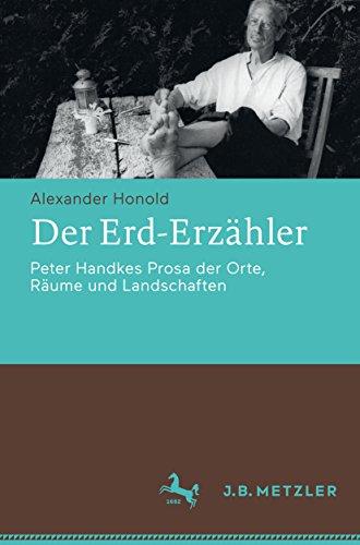 Der Erd-Erzähler: Peter Handkes Prosa der Orte, Räume und Landschaften