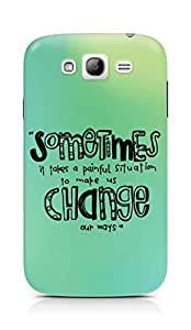 AMEZ painful situation change us Back Cover For Samsung Galaxy Grand Neo