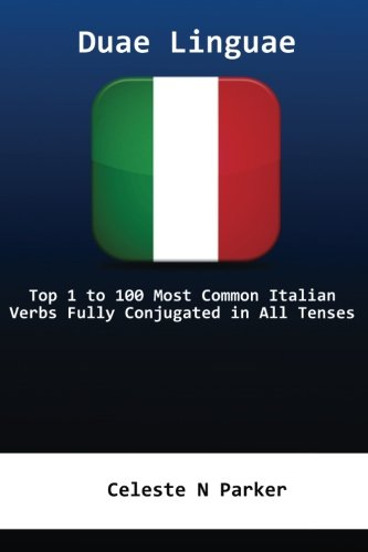 Duae Linguae: Top 1 to 100 Most Common Italian Verbs Fully Conjugated in All Tenses: Volume 1 (Duae Linguae Italian)