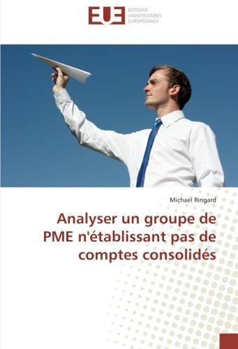 Analyser un groupe de PME n'établissant pas de comptes consolidés par Michael Ringard