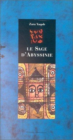 Le sage d'Abyssinie : Traité de Zara Yaqob, extraits... par Zara Yaqob