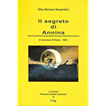 Il segreto di Annina: (Il processo D'Alesio – 1881) (La Corte! Processi celebri teramani)
