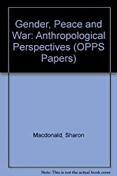 Gender, Peace and War: Anthropological Perspectives (OPPS Papers)