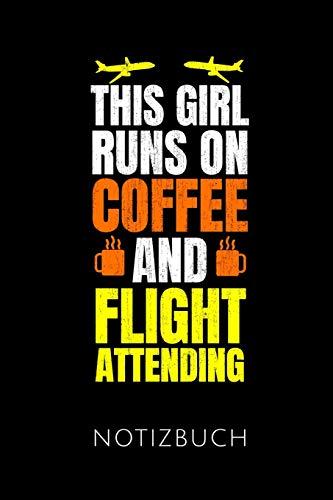 THIS GIRL RUNS ON COFFEE AND FLIGHT ATTENDING NOTIZBUCH: Geschenkidee für Stewardessen | Notizbuch Journal Tagebuch | 110 linierte Seiten | Format 6x9 ... Autorennamen für mehr Designs zu diesem - Luftfahrt Themen Kostüm