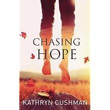 Chasing Hope by Kathryn Cushman (2013-09-15)