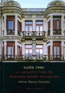 Gijón 1900 : la arquitectura de marino Marín magallon