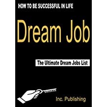 Dream Job: The Ultimate Dream Jobs List: How To Be Successful In Life (English Edition)
