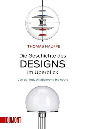 Die Geschichte des Designs im Überblick: Von der Industrialisierung bis heute (Taschenbücher)