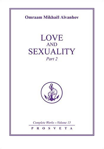 Love and Sexuality: Pt. 2 (Complete Works) par Mikhael Aivanhov Omraam