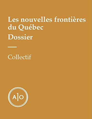 Dossier - Les nouvelles frontières du Québec par Antoine Dion-Ortega