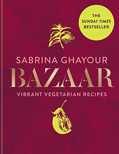 Bazaar: Vibrant vegetarian and plant-based recipes: from the Sunday Times no.1 bestselling author of Persiana, Sirocco & Feasts by Sabrina Ghayour