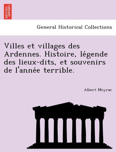 Villes et villages des Ardennes. Histoire, légende des lieux-dits, et souvenirs de l'année terrible. par Albert Meyrac