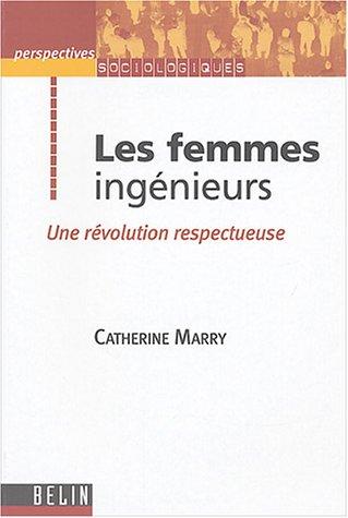 Les femmes ingénieurs : Une révolution respectueuse par Catherine Marry