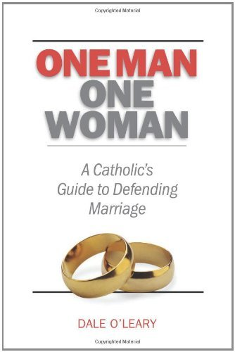 One Man, One Woman: A Catholics Guide to Defending Marriage by Dale O'Leary (15-Aug-2007) Paperback