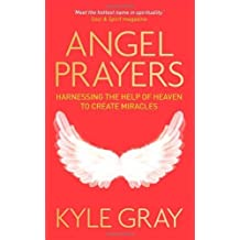 Angel Prayers: Harnessing the Help of Heaven to Create Miracles by Gray, Kyle (2013) Paperback