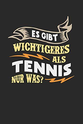 Es gibt wichtigeres als Tennis nur was?: Notizbuch A5 liniert 120 Seiten, Notizheft / Tagebuch / Reise Journal, perfektes Geschenk für Tennis Spieler -