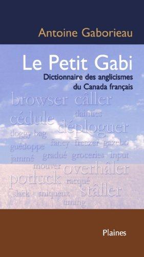 Le petit gabi Dictionnaire des anglicismes du Canada français par Antoine Gaborieau