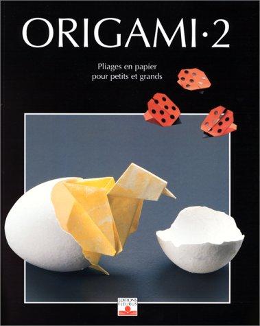 Origami, tome 2 : Nouveaux Pliages en papier pour petits et grands