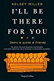 I'll be there for you. Dietro le quinte di «Friends»