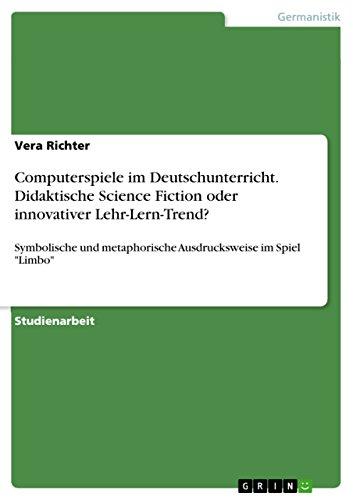 utschunterricht. Didaktische Science Fiction oder innovativer Lehr-Lern-Trend?: Symbolische und metaphorische Ausdrucksweise im Spiel