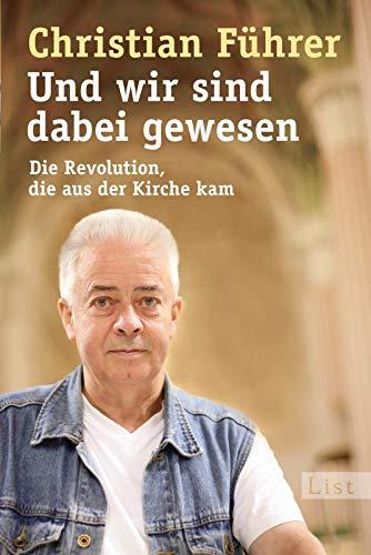Und wir sind dabei gewesen: Die Revolution, die aus der Kirche kam (Wir Sind Die Kirche)
