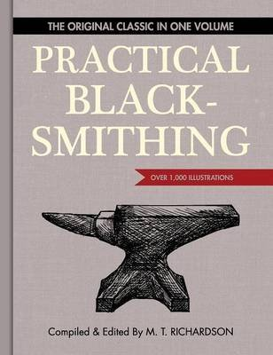 [(Practical Blacksmithing : The Original Classic in One Volume - Over 1,000 Illustrations)] [Edited by M T Richardson ] published on (April, 2015)