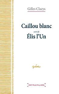 Caillou blanc - Élis l'Un par Gilles Claeys