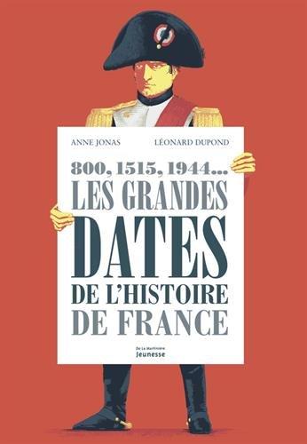 800, 1515, 1944... les grandes dates de l'Histoire de France   Jonas, Anne. Auteur