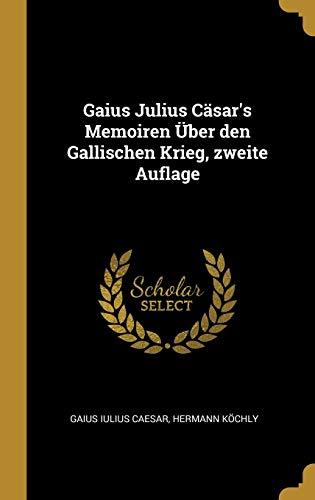 Gaius Julius Cäsar's Memoiren Über Den Gallischen Krieg, Zweite Auflage