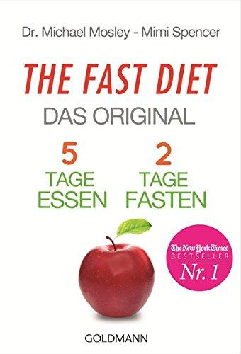 The Fast Diet - Das Original: 5 Tage essen, 2 Tage fasten - (2-tages-diät)