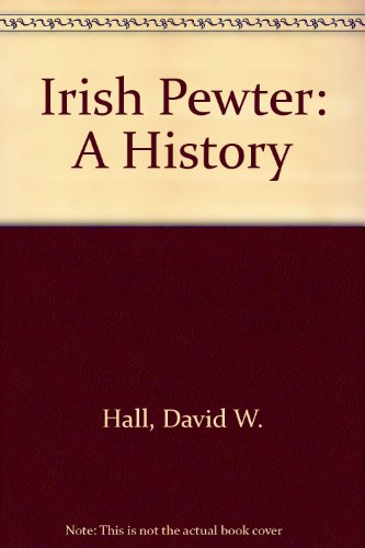 Irish Pewter: A History (Antique Pewter Base)