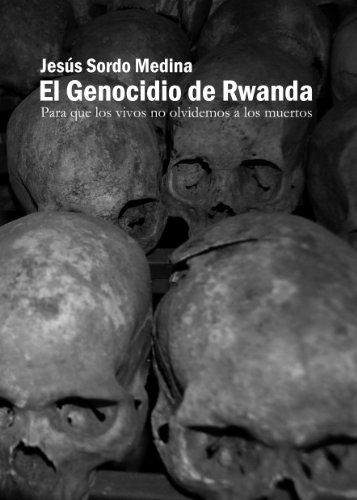 el-genocidio-de-ruanda-para-que-los-vivos-no-olvidemos-a-los-muertos