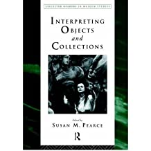 [(Interpreting Objects and Collections)] [Author: Susan M. Pearce] published on (December, 1994)