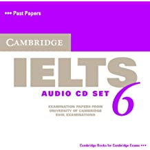 Cambridge IELTS 6 Audio CDs: Examination papers from University of Cambridge ESOL Examinations: No. 6 (IELTS Practice Tests)