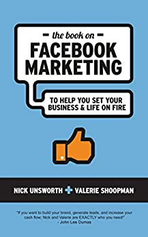 The Book On Facebook Marketing: To Help You Set Your Business & Life on Fire (English Edition) par [Unsworth, Nick, Shoopman, Valerie]
