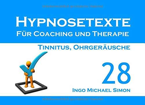 Hypnosetexte für Coaching und Therapie: Band 28 - Tinnitus, Ohrgeräusche