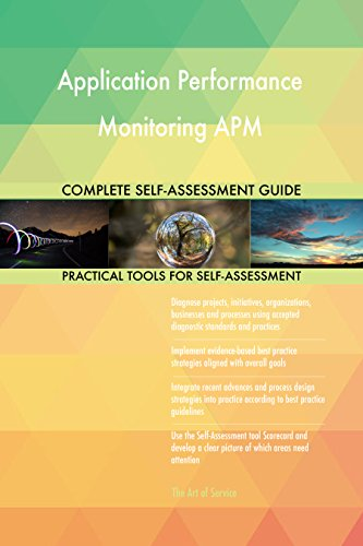 Application Performance Monitoring APM All-Inclusive Self-Assessment - More than 700 Success Criteria, Instant Visual Insights, Comprehensive Spreadsheet Dashboard, Auto-Prioritized for Quick Results