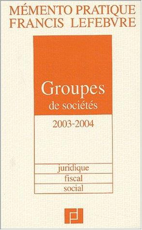 Mémento Groupes de sociétés 2003/2004 : Juridique, fiscal, social par Rédaction EFL