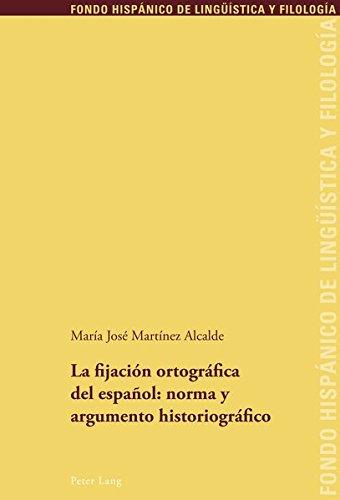 La fijación ortográfica del español: norma y argumento historiográfico (Fondo Hispanico De Linguistica Y Filologia / Hispanico Fund of Linguistics and Philology)