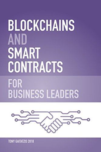 Blockchains and Smart Contracts for Business Leaders: Learn how the  Blockchain works and how you can use it to transform your business
