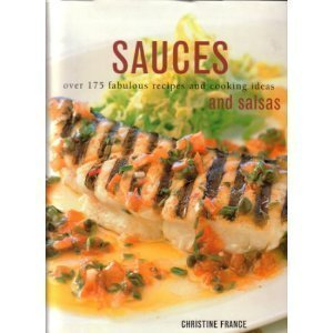 SAUCES AND SALSAS: Over 175 Fabulous Recipes and Cooking Ideas by Christine France (2003) Hardcover