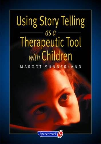 Using Story Telling as a Therapeutic Tool with Children (Helping Children with Feelings)