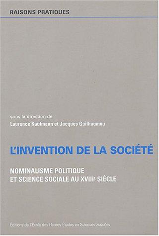 L'invention de la société : Nominalisme politique et sience sociale au XVIIIe siècle par Laurence Kaufmann, Jacques Guilhaumou, Collectif