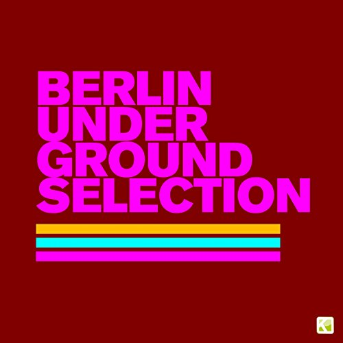 Berlin Underground Selection (Finest Electronic Music)
