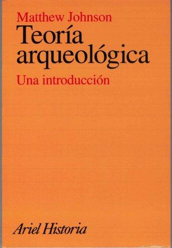 Teoría arqueológica: Una introducción (Ariel Historia) por Matthew Johnson
